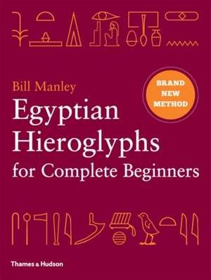 Manley, B: Egyptian Hieroglyphs for Complete Beginners imagine