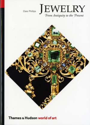 Jewelry  From Antiquity to the Present de Clare Phillips