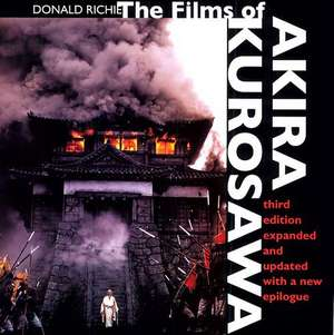 The Films of Akira Kurosawa – 3e Expanded & Updated de Donald Richie