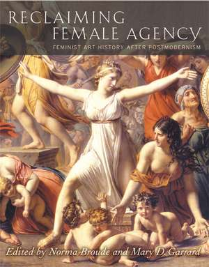 Reclaiming Female Agency – Feminist Art History After Postmodernism de Norma Broude