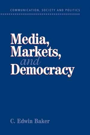 Media, Markets, and Democracy de C. Edwin Baker