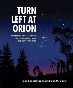 Turn Left at Orion  : Hundreds of Night Sky Objects to See in a Home Telescope - and How to Find Them de Guy Consolmagno