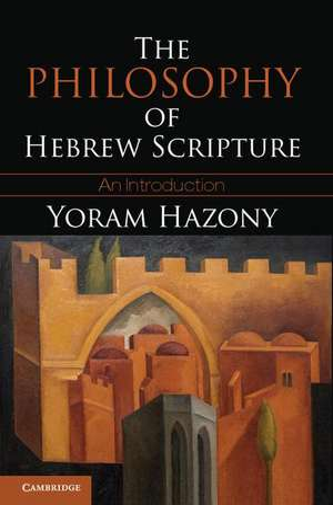 The Philosophy of Hebrew Scripture de Yoram Hazony