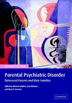 Parental Psychiatric Disorder: Distressed Parents and their Families de Michael Göpfert
