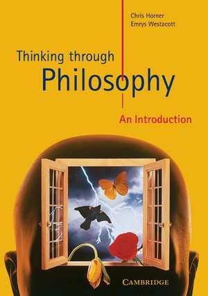 Thinking through Philosophy: An Introduction de Chris Horner