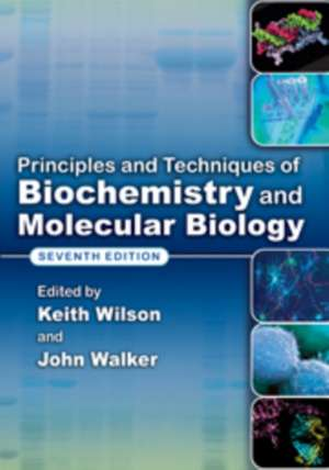 Principles and Techniques of Biochemistry and Molecular Biology de Keith Wilson