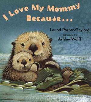 I Love My Mommy Because... de Laurel Porter-Gaylord