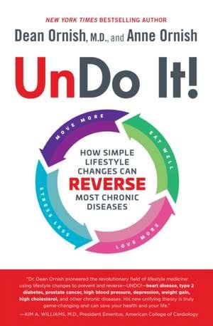 Undo It!: How Simple Lifestyle Changes Can Reverse Most Chronic Diseases de Dean Ornish