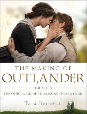 The Making of Outlander: The Series: The Official Guide to Seasons Three & Four de Tara Bennett