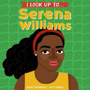 I Look Up To...Serena Williams de Anna Membrino