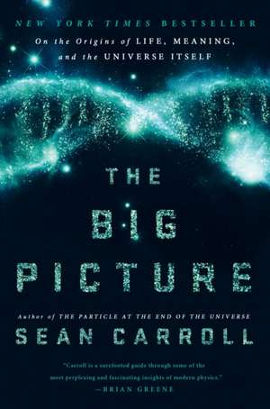 The Big Picture:  On the Origins of Life, Meaning, and the Universe Itself de Sean B. Carroll