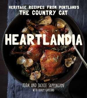 Heartlandia: Heritage Recipes from Portland's The Country Cat de Adam Sappington