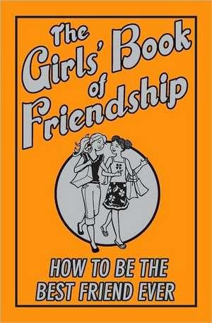 The Girls' Book of Friendship: How to Be the Best Friend Ever de Gemma Reece