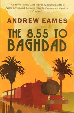 The 8.55 to Baghdad de Andrew Eames