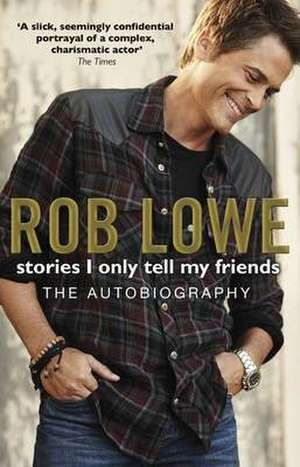 Stories I Only Tell My Friends de Rob Lowe