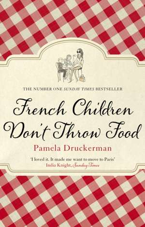 French Children Don't Throw Food de Pamela Druckerman