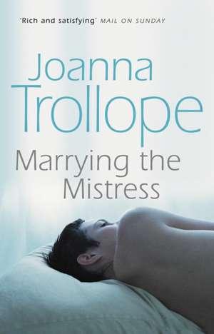 Marrying The Mistress de Joanna Trollope