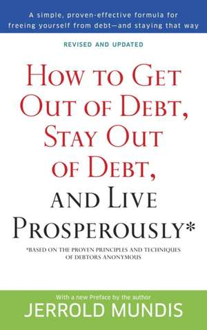 How to Get Out of Debt, Stay Out of Debt, and Live Prosperously*:  Based on the Proven Principles and Techniques of Debtors Anonymous de Jerrold J. Mundis