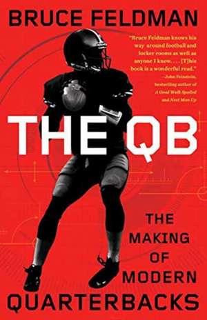 The QB:  The Making of Modern Quarterbacks de Bruce Feldman
