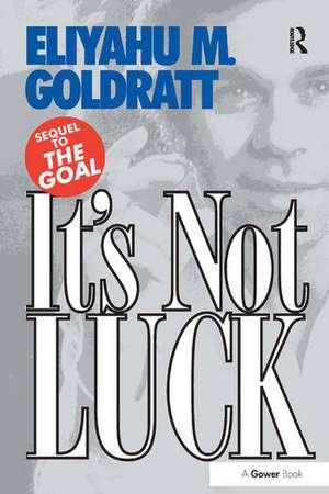 It's Not Luck de Eliyahu M. Goldratt