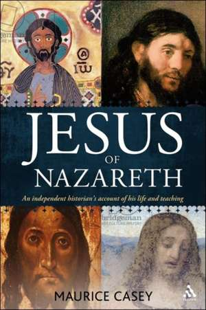 Jesus of Nazareth: An independent historian's account of his life and teaching de Maurice Casey