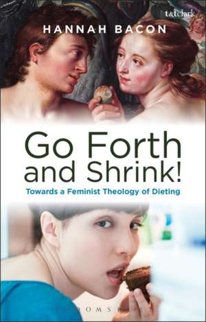 Feminist Theology and Contemporary Dieting Culture: Sin, Salvation and Women's Weight Loss Narratives de Hannah Bacon