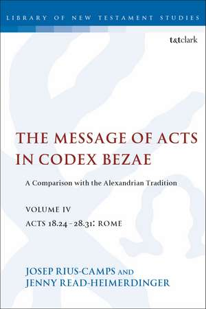The  Message of Acts in Codex Bezae (vol 4): A Comparison with the Alexandrian Tradition, volume 4 Acts 18.24-28.31: Rome de Jenny Read-Heimerdinger