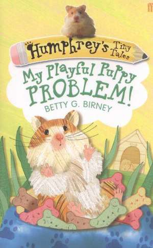 Humphrey's Tiny Tales 6: My Playful Puppy Problem! de Betty G. Birney