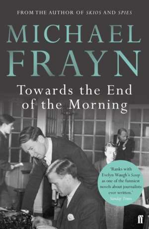 Towards the End of the Morning de Michael Frayn