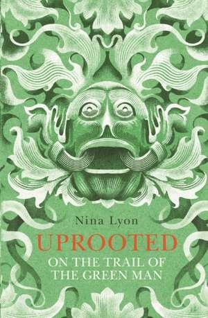 Uprooted de Nina Lyon