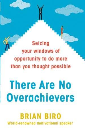 There Are No Overachievers de Brian Biro