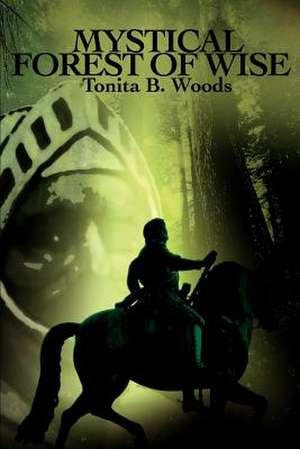 Mystical Forest of Wise de Tonita B. Woods
