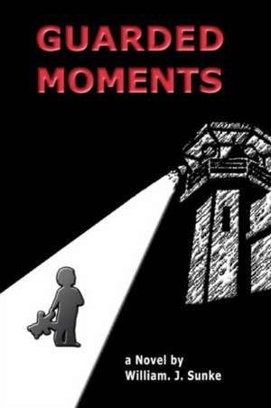 Guarded Moments de William J. Sunke