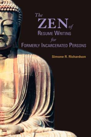The Zen of Resume Writing for Formerly Incarcerated Persons de Simone R. Richardson
