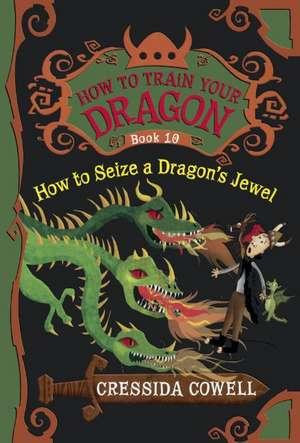 How to Seize a Dragon's Jewel de Cressida Cowell