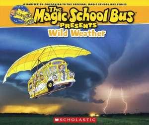 Wild Weather:  A Nonfiction Companion to the Original Magic School Bus Series de Joanna Cole