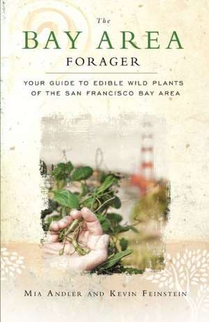 The Bay Area Forager:  Your Guide to Edible Wild Plants of the San Francisco Bay Area de Mia Andler