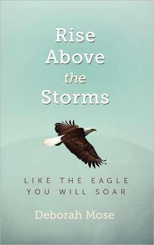 Rise above the Storms de Deborah Mose