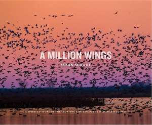 A Million Wings:  A Spirited Story of the Sporting Life Along the Mississippi Flyway de Susan Schadt