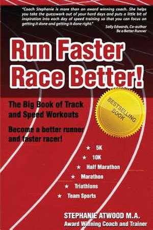 Run Faster Race Better de Stephanie Atwood M. a.