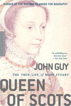 Queen of Scots: The True Life of Mary Stuart de John Guy