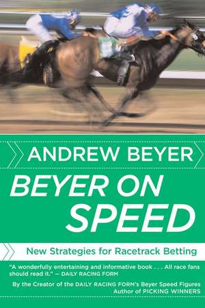 Beyer on Speed: New Strategies for Racetrack Betting de Andrew Beyer