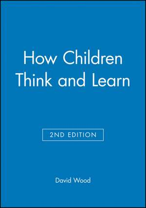 How Children Think and Learn de David Wood