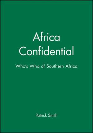 Africa Confidential: Who′s Who of Southern Africa de Patrick Smith