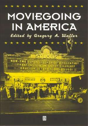 Moviegoing in America: A Sourcebook in the History of Film Exhibition de Gregory A. Waller