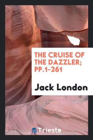 The Cruise of the Dazzler; Pp.1-261 de Jack London