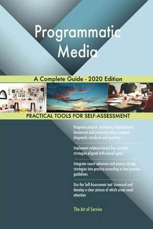 Programmatic Media A Complete Guide - 2020 Edition de Gerardus Blokdyk