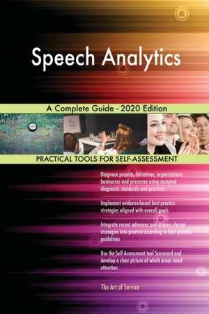 Speech Analytics A Complete Guide - 2020 Edition de Gerardus Blokdyk