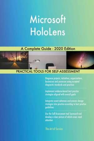 Microsoft HoloLens A Complete Guide - 2020 Edition de Gerardus Blokdyk