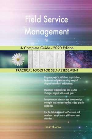 Field Service Management A Complete Guide - 2020 Edition de Gerardus Blokdyk
